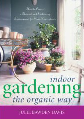 Indoor Gardening the Organic Way Julie bawden-Davis